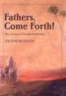 Fathers, Come Forth!: The Journey of Family Leadership