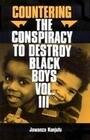 Countering the Conspiracy to Destroy Black Boys Vol. III