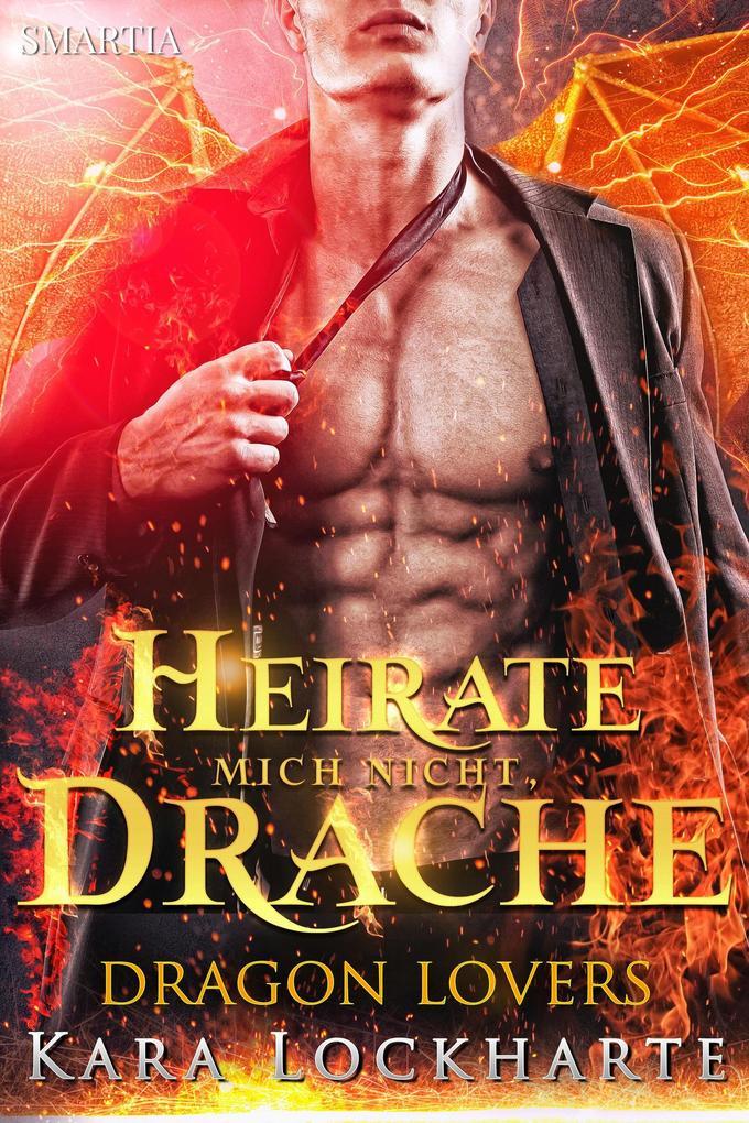 Heirate Mich Nicht, Drache (Dragon Lovers, #1) als eBook epub