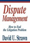 Dispute Management: How to End the Litigation Problem
