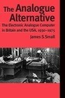 The Analogue Alternative: The Electronic Analogue Computer in Britain and the USA, 1930-1975