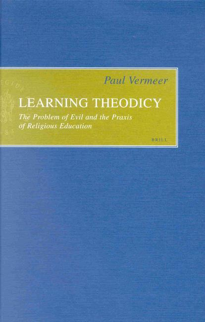 Learning Theodicy: The Problem of Evil and the Praxis of Religious Education als Buch
