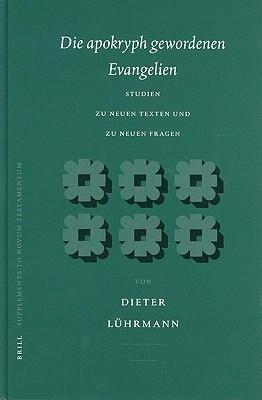 Die Apokryph Gewordenen Evangelien: Studien Zu Neuen Texten Und Zu Neuen Fragen als Buch