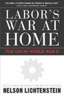 Labor's War at Home: The CIO in World War II: With a New Introduction by the Author