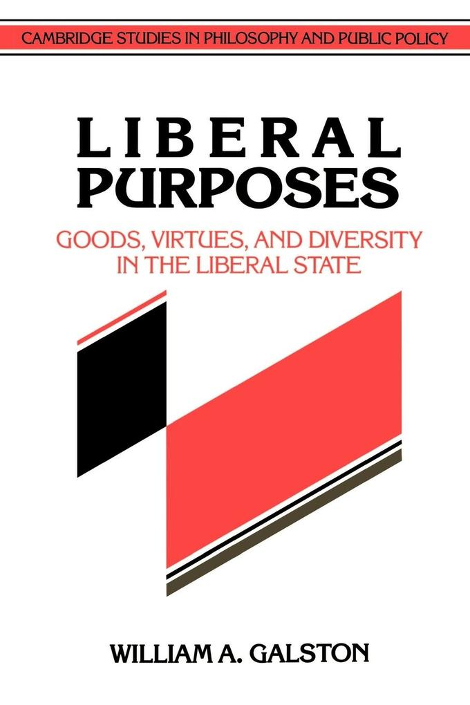 Liberal Purposes: Goods, Virtues, and Diversity in the Liberal State als Taschenbuch