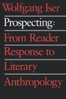 Prospecting: From Reader Response to Literary Anthropology