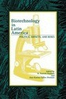 Biotechnology in Latin America: Politics, Impacts, and Risks (Latin American Silhouettes)