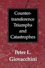 Countertransference Triumphs and Catastrophes