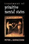 Treatment of Primitive Mental States (Master Work Series)