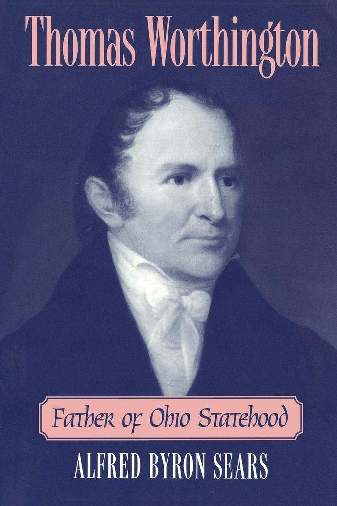 THOMAS WORTHINGTON als Taschenbuch von Alfred Byron Sears - The Ohio State University Press