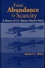 From Abundance to Scarcity: A History of U.S. Marine Fisheries Policy