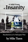A Mild Form of Insanity: Recollections of a Helicopter Pilot