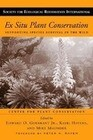 Ex Situ Plant Conservation, Volume 3: Supporting Species Survival in the Wild