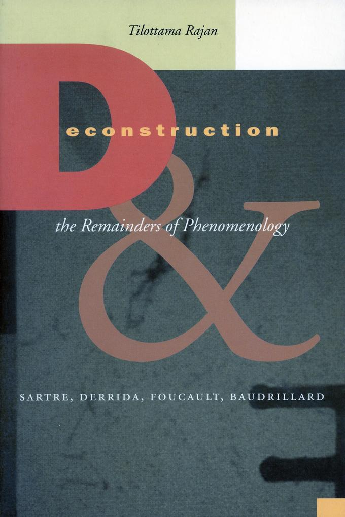 Deconstruction and the Remainders of Phenomenology: Sartre, Derrida, Foucault, Baudrillard als Buch