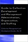 Guide to Collection Development and Management: Administration, Organization, and Staffing