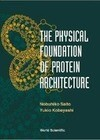 Physical Foundation Of Protein Architecture, The