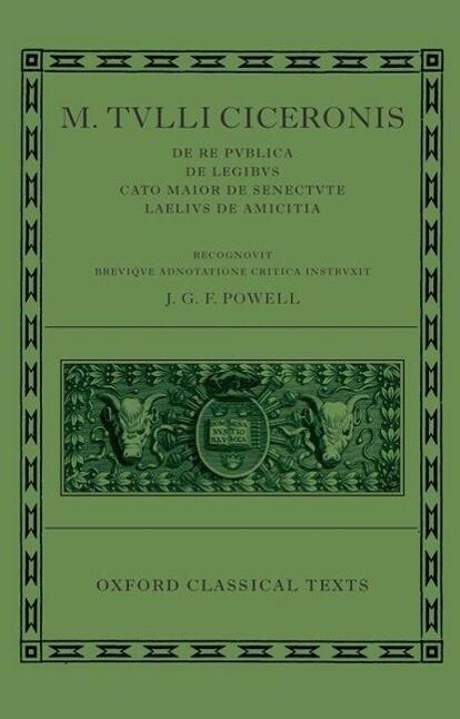M. Tulli Ciceronis De Re Publica De Legibus Cato Maior De Senectute Laelius De Amicitia
