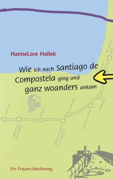 Wie ich nach Santiago de Compostela ging und ganz woanders ankam als Buch von Hannelore Hallek