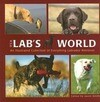 It's a Lab's World: An Illustrated Collection of Everything Labrador Retriever