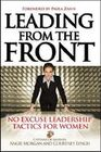 Leading from the Front: No-Excuse Leadership Tactics for Women: No-Excuse Leadership Tactics for Women