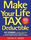 Make Your Life Tax Deductible: Easy Techniques to Reduce Your Taxes and Start Building Wealth Immediately