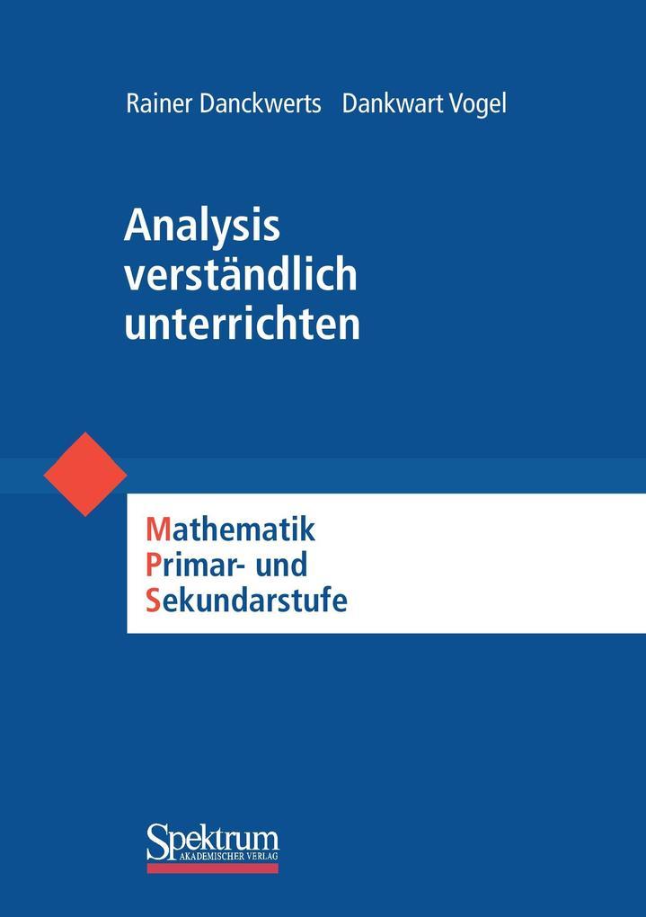 Analysis verständlich unterrichten als Buch von Rainer Danckwerts, Dankwart Vogel