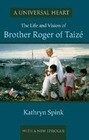 A Universal Heart: The Life and Vision of Brother Roger of Taize