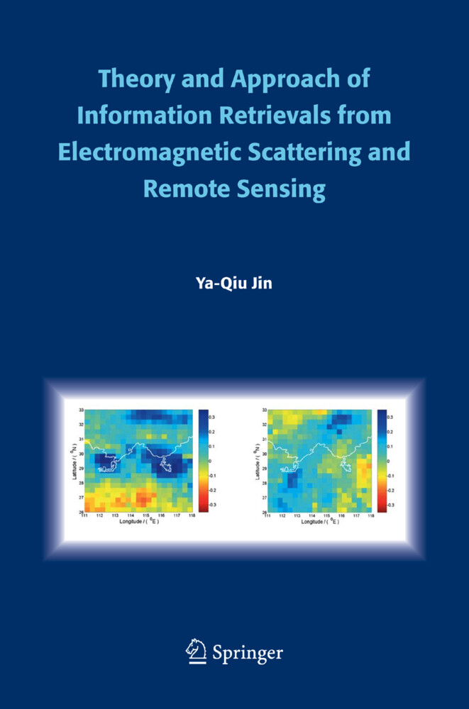 Theory and Approach of Information Retrievals from Electromagnetic Scattering and Remote Sensing als Buch von Ya-Qiu Jin