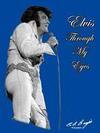 Elvis - Through My Eyes: Why Elvis Left the Building