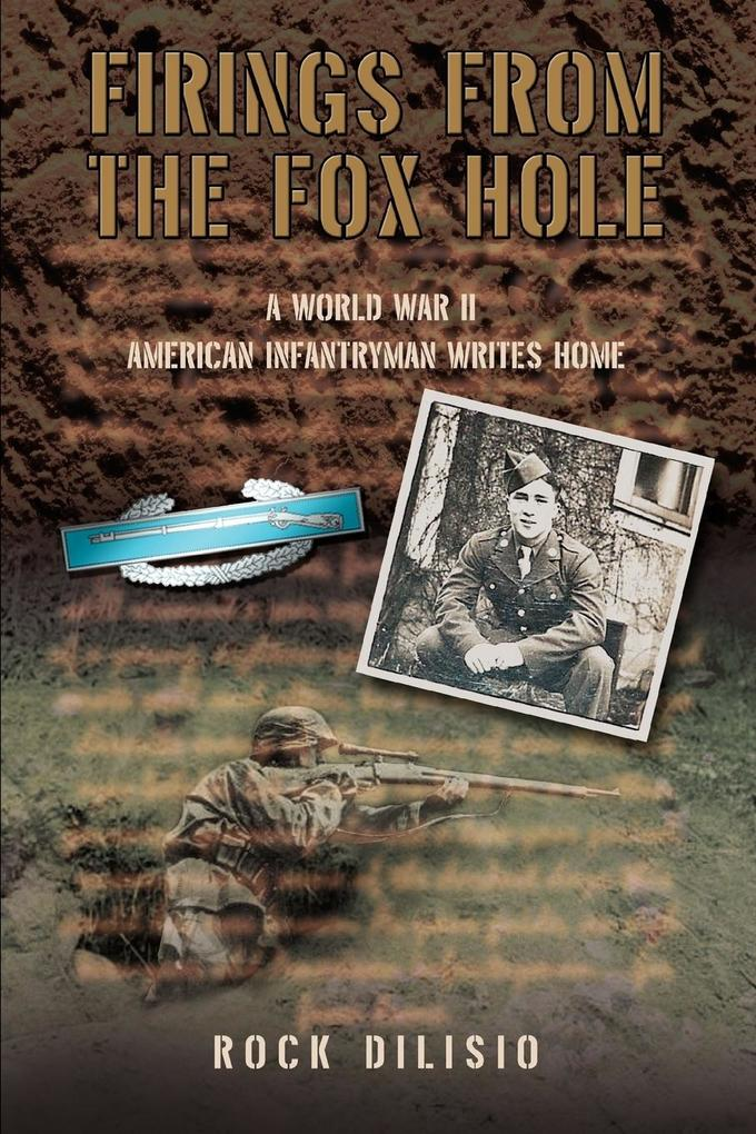 Firings from the Fox Hole: A World War II American Infantryman Writes Home als Taschenbuch