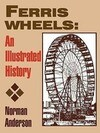 Ferris Wheels: An Illustrated History