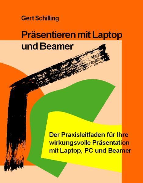 Präsentieren mit Laptop und Beamer als Buch von Gert Schilling