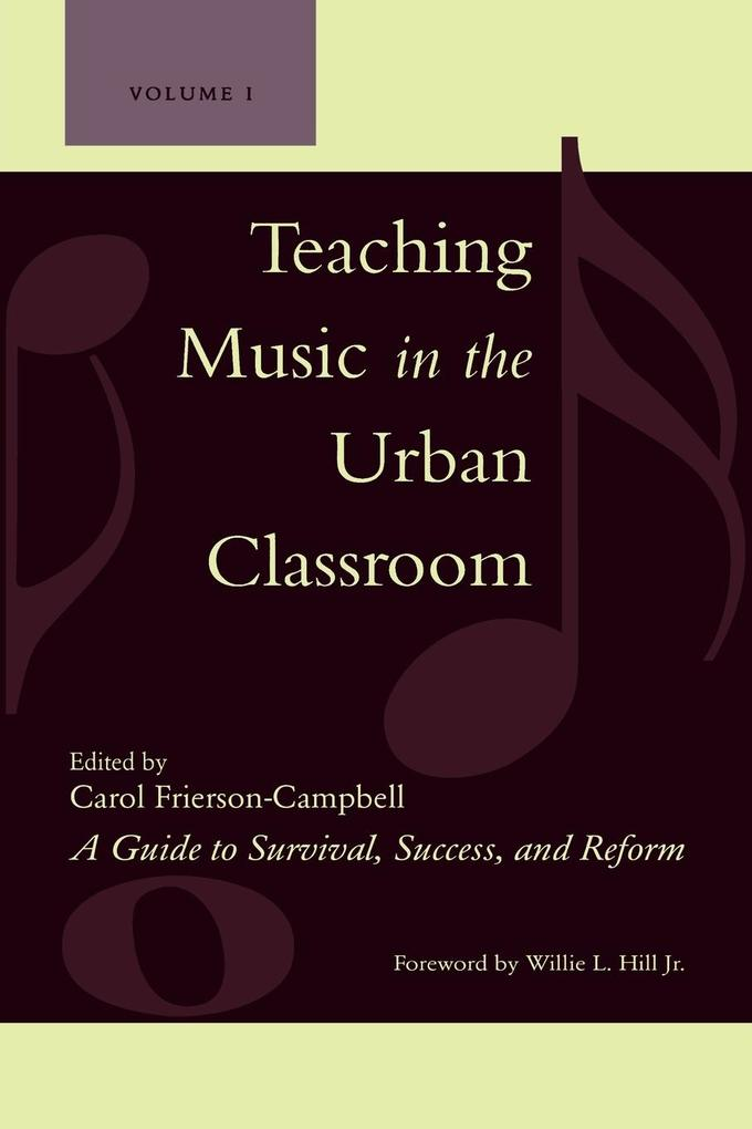 Teaching Music in the Urban Classroom, Volume 1: A Guide to Survival, Success, and Reform als Taschenbuch