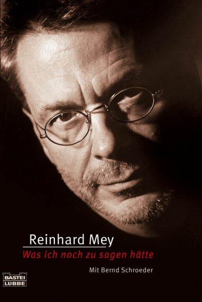 Was ich noch zu sagen hätte als Taschenbuch von Reinhard Mey, Bernd Schroeder