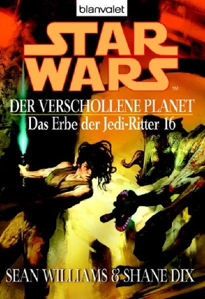 Star Wars: Das Erbe der Jedi-Ritter 16. Der verschollene Planet als Taschenbuch