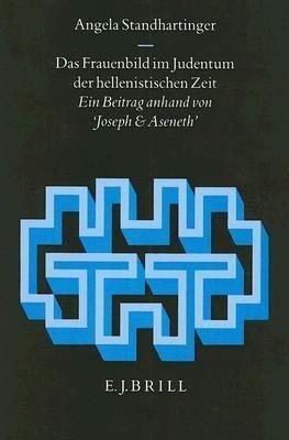 Das Frauenbild Im Judentum der Hellenistischen Zeit: Ein Beitrag Anhand Von Joseph Und Aseneth als Buch