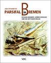 Parsifal in Bremen. Richard Wagner, Ludwig Roselius und die Böttcherstraße