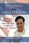 Spurned Into Apostleship: Overcoming Principalities, Powers and People to Fulfill God's Destiny for Your Life
