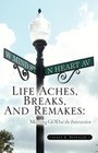Life Aches, Breaks, and Remakes