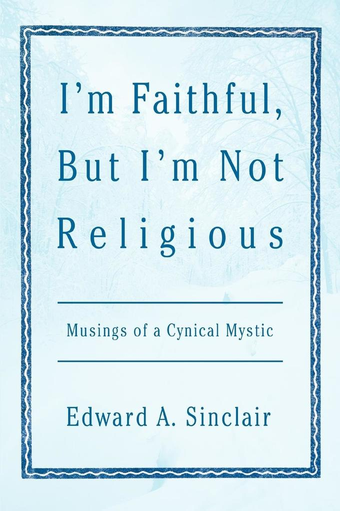 I'm Faithful, But I'm Not Religious: Musings of a Cynical Mystic als Taschenbuch