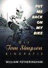 Put me back on my bike. Die Tom-Simpson-Biografie