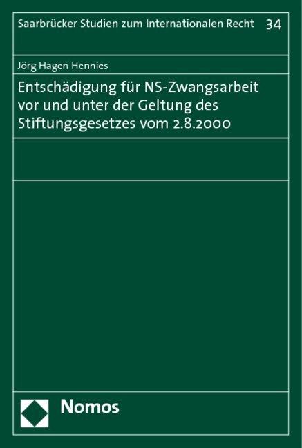 Entschädigung für NS-Zwangsarbeit vor und unter der Geltung des Stiftungsgesetzes vom 2.8.2000 als Buch von Jörg Hagen Hennies