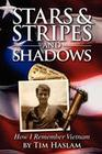 Stars and Stripes and Shadows: How I Remember Vietnam