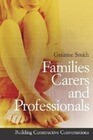 Families, Carers and Professionals: Building Constructive Conversations
