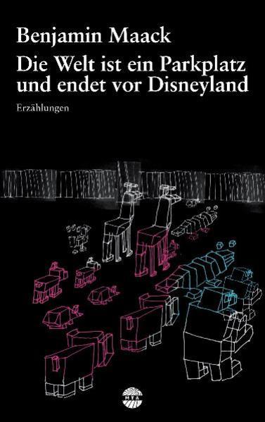 Die Welt ist ein Parkplatz und endet vor Disneyland als Buch von Benjamin Maack