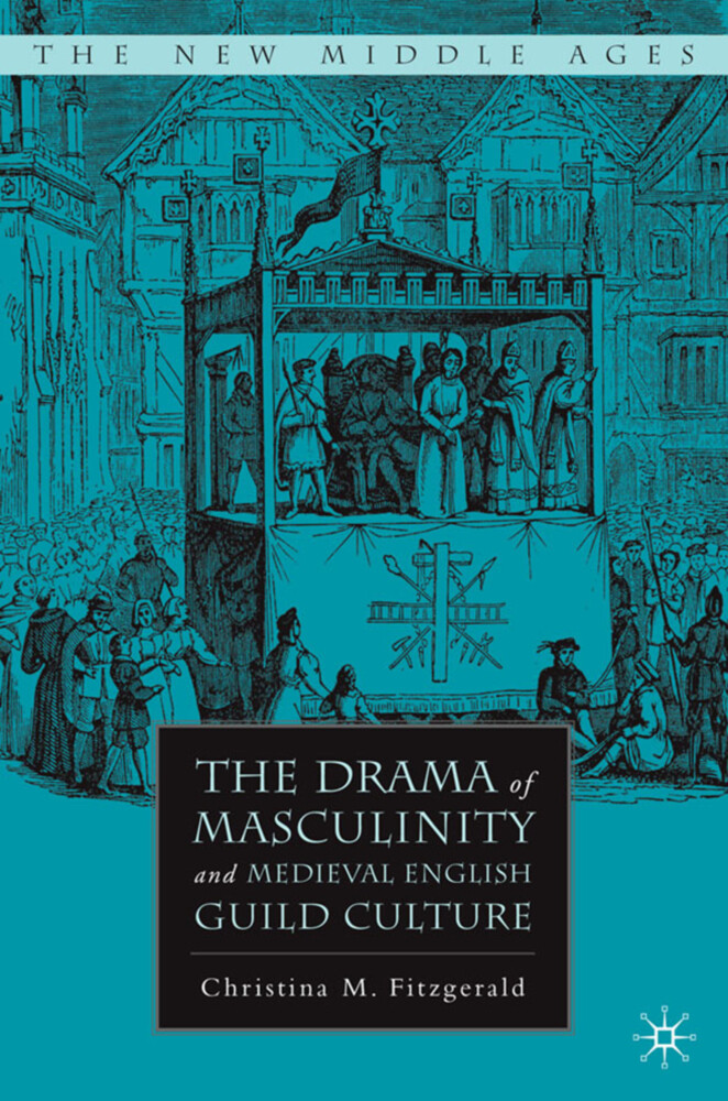 The Drama of Masculinity and Medieval English Guild Culture als Buch