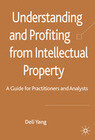 Understanding and Profiting from Intellectual Property: A Guide for Practitioners and Analysts