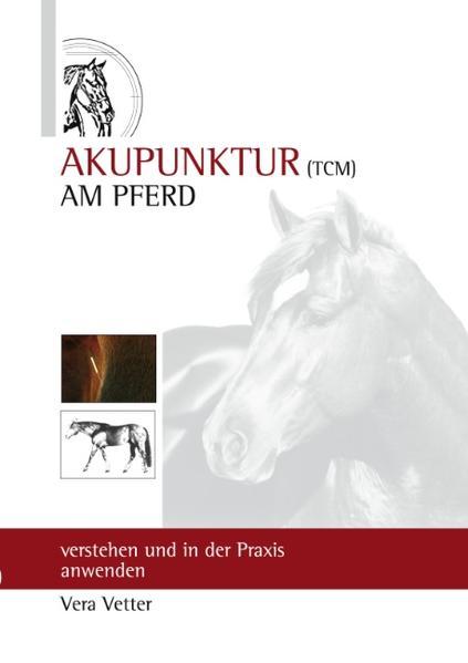 Akupunktur ( TCM ) Am Pferd als Buch von Vera Vetter