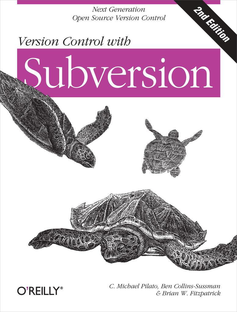 Version Control with Subversion als Buch von C. Michael Pilato, Ben Collins-Sussman, Brian W. Fitzpatrick
