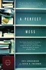 A Perfect Mess: The Hidden Benefits of Disorder--How Crammed Closets, Cluttered Offices, and On-The-Fly Planning Make the World a Bett